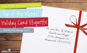 Cardstore Holiday Etiquette: Top of the Mantel Holiday Card Etiquette, from the Inside Out! | Cardstore Blog