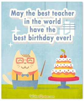 May the best teacher in the world have the best birthday ever!
